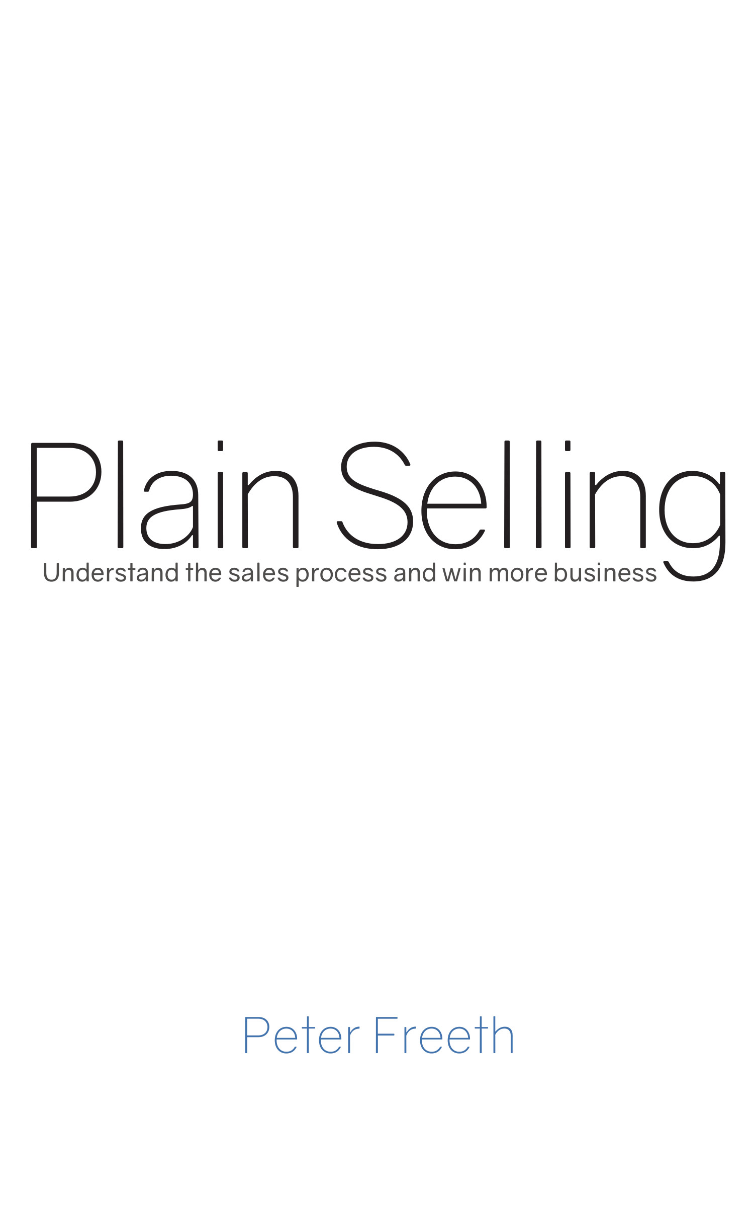 Plain Selling by Peter Freeth.  The plain, simple, sensible approach to selling - equally valuable for both product and service sales.